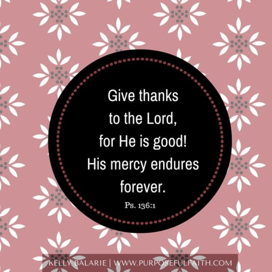 Give-thanks-to-the-Lord-for-He-is-good-His-mercy-endures-forever.Psalm-136-1-730x730